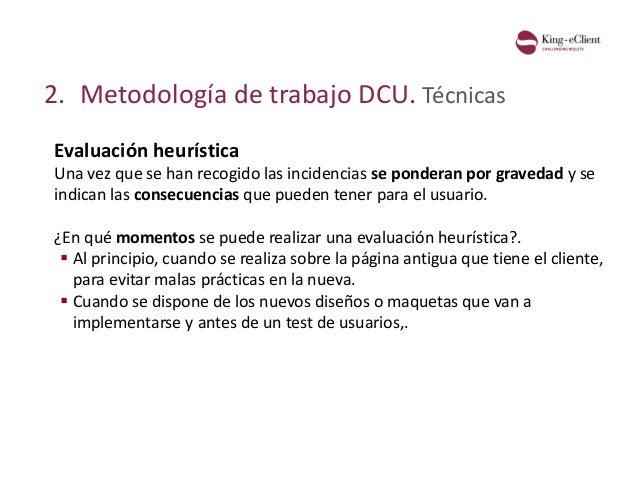 2. Metodología de trabajo DCU. Técnicas Evaluación heurística Una vez que se han recogido las incidencias se ponderan por ...