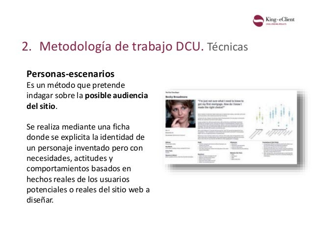 2. Metodología de trabajo DCU. Técnicas Personas-escenarios Es un método que pretende indagar sobre la posible audiencia d...