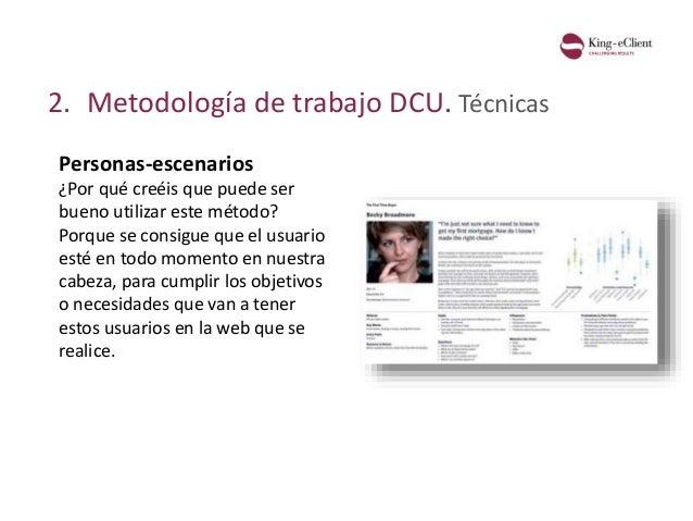 2. Metodología de trabajo DCU. Técnicas Personas-escenarios ¿Por qué creéis que puede ser bueno utilizar este método? Porq...