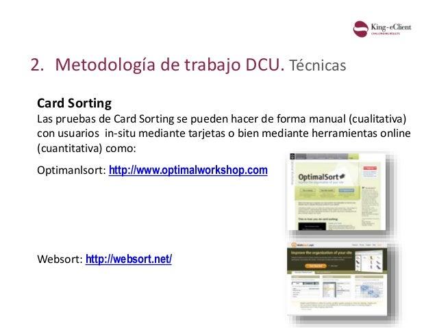 2. Metodología de trabajo DCU. Técnicas Card Sorting Las pruebas de Card Sorting se pueden hacer de forma manual (cualitat...