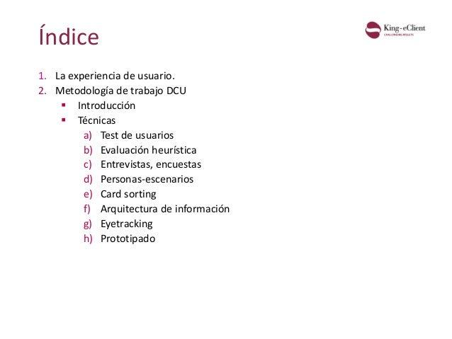 1. La experiencia de usuario. 2. Metodología de trabajo DCU  Introducción  Técnicas a) Test de usuarios b) Evaluación he...