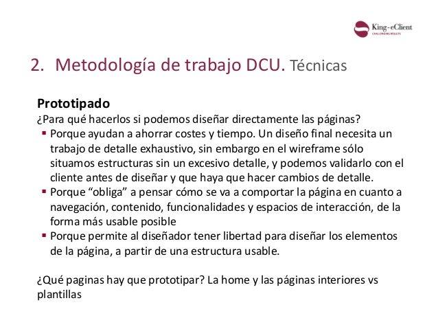 2. Metodología de trabajo DCU. Técnicas Prototipado ¿Para qué hacerlos si podemos diseñar directamente las páginas?  Porq...