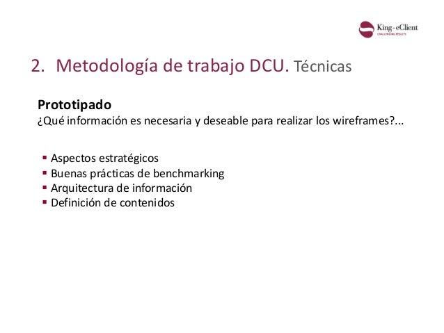 2. Metodología de trabajo DCU. Técnicas Prototipado ¿Qué información es necesaria y deseable para realizar los wireframes?...