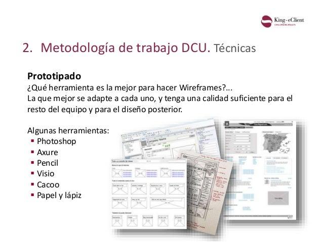 2. Metodología de trabajo DCU. Técnicas Prototipado ¿Qué herramienta es la mejor para hacer Wireframes?... La que mejor se...