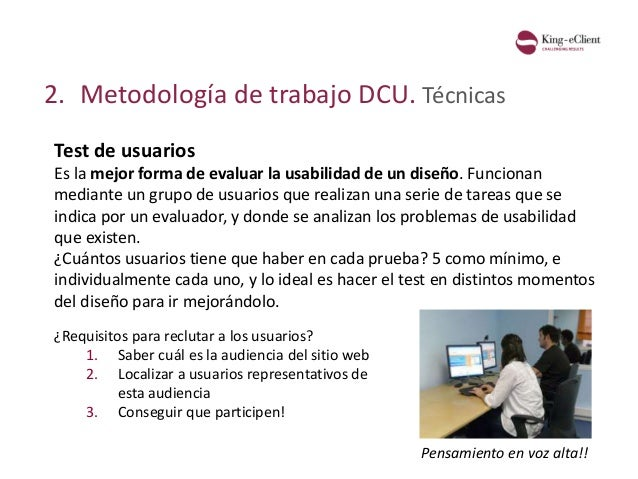 2. Metodología de trabajo DCU. Técnicas Test de usuarios Es la mejor forma de evaluar la usabilidad de un diseño. Funciona...