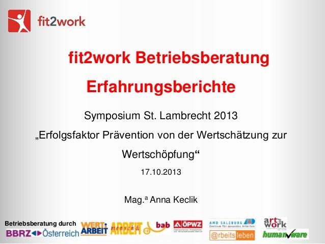 """fit2work Betriebsberatung  Erfahrungsberichte Symposium St. Lambrecht 2013  """"Erfolgsfaktor Prävention von der Wertschätzun..."""