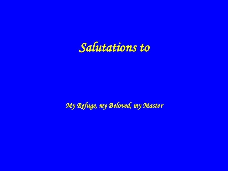 Salutations to    My Refuge, my Beloved, my Master