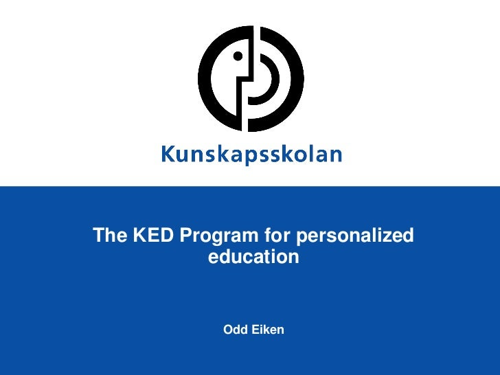 The KED Program for personalized           education            Odd Eiken
