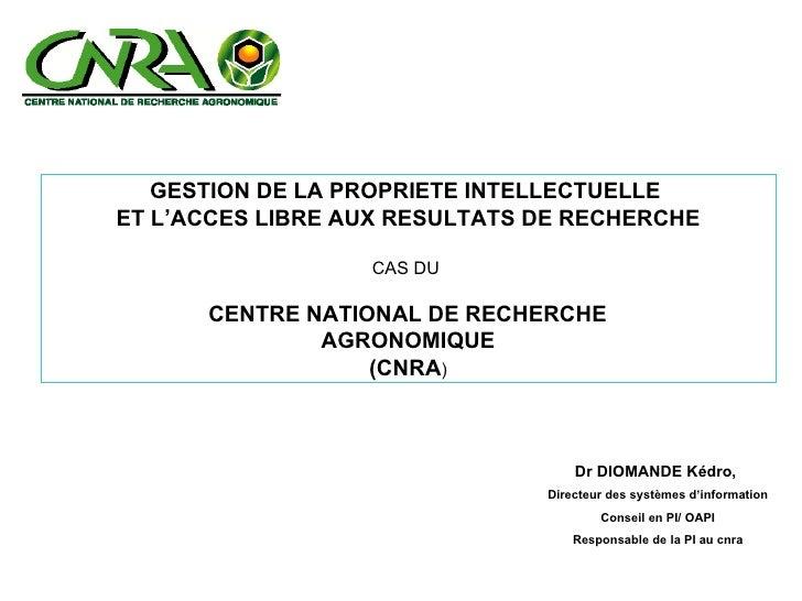 Dr DIOMANDE Kédro,  Directeur des systèmes d'information Conseil en PI/ OAPI Responsable de la PI au cnra GESTION DE LA PR...
