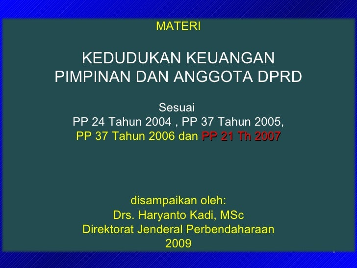 MATERI   KEDUDUKAN KEUANGANPIMPINAN DAN ANGGOTA DPRD               Sesuai PP 24 Tahun 2004 , PP 37 Tahun 2005, PP 37 Tahun...