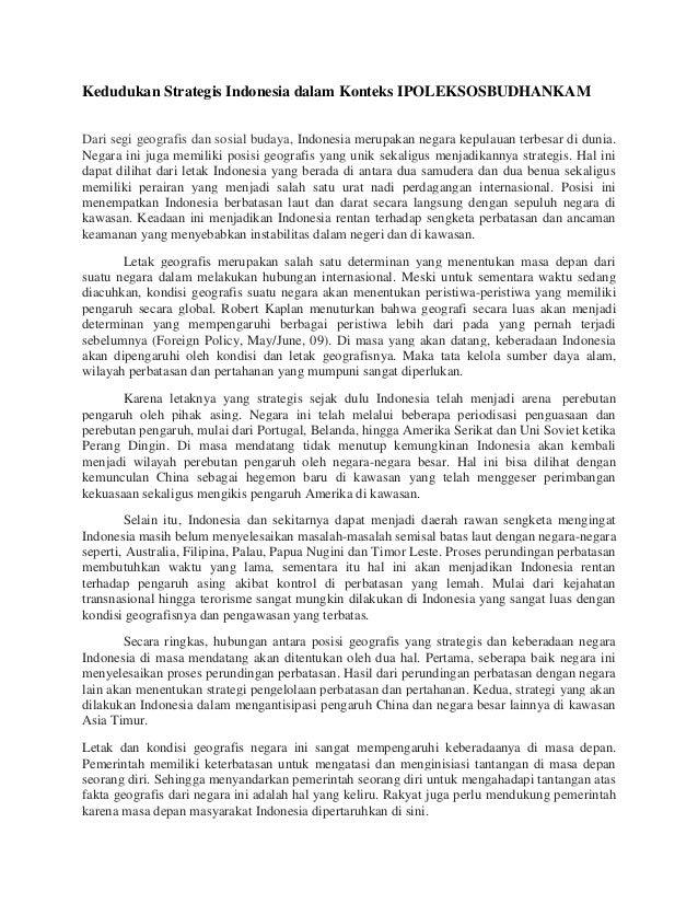Kedudukan Strategis Indonesia dalam Konteks IPOLEKSOSBUDHANKAM Dari segi geografis dan sosial budaya, Indonesia merupakan ...