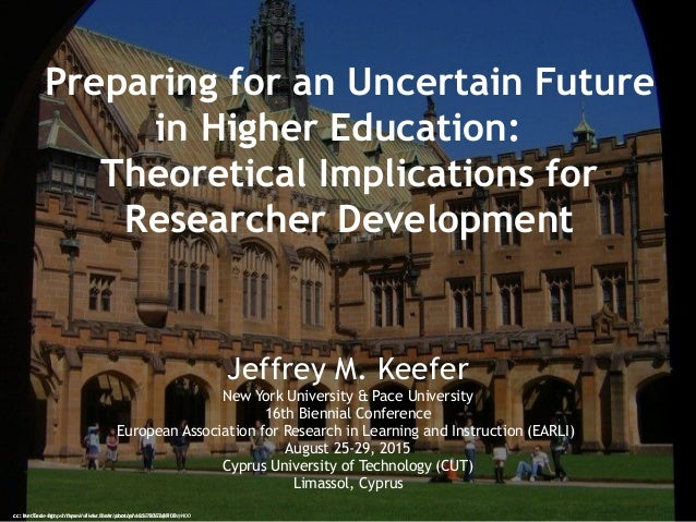 Preparing for an Uncertain Future in Higher Education: Theoretical Implications for Researcher Development Jeffrey M. Keef...