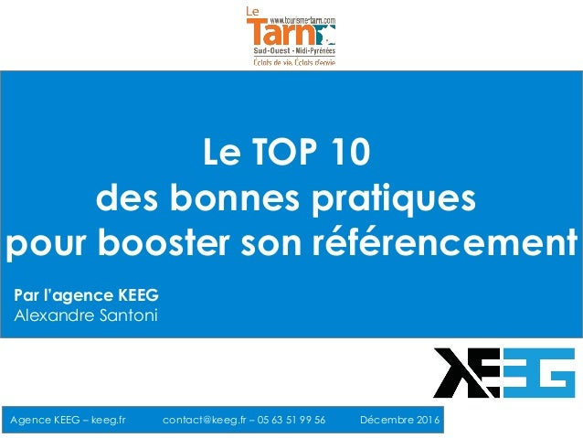 Le TOP 10 des bonnes pratiques pour booster son référencement Agence KEEG – keeg.fr contact@keeg.fr – 05 63 51 99 56 Décem...