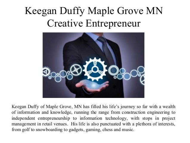 Keegan Duffy Maple Grove MN Creative Entrepreneur Keegan Duffy of Maple Grove, MN has filled his life's journey so far wit...