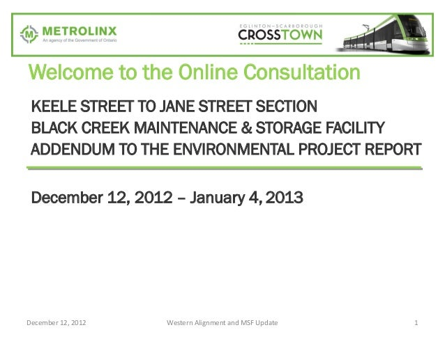 Welcome to the Online Consultation KEELE STREET TO JANE STREET SECTION BLACK CREEK MAINTENANCE & STORAGE FACILITY ADDENDUM...