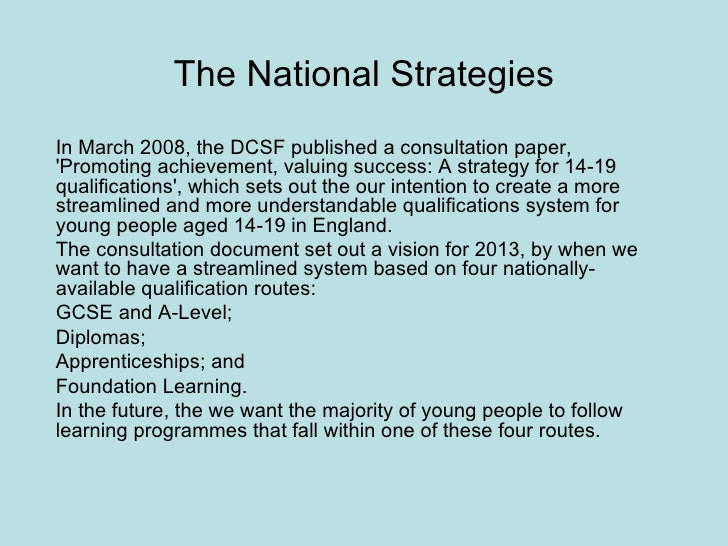 The National Strategies In March 2008, the DCSF published a consultation paper, 'Promoting achievement, valuing success: A...