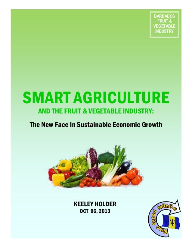 SMART AGRICULTURE AND THE FRUIT & VEGETABLE INDUSTRY: The New Face In Sustainable Economic Growth BARBADOS FRUIT & VEGETAB...
