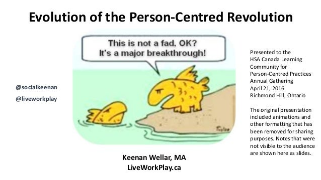 Evolution of the Person-Centred Revolution Keenan Wellar, MA LiveWorkPlay.ca @socialkeenan @liveworkplay Presented to the ...