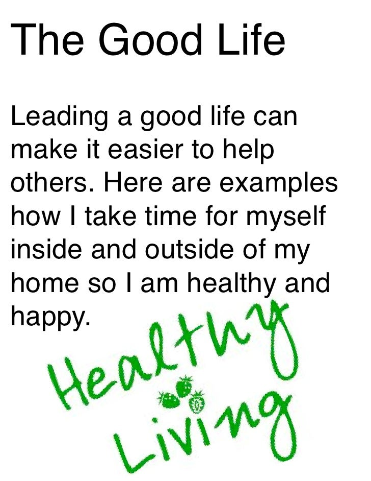 The Good LifeLeading a good life canmake it easier to helpothers. Here are exampleshow I take time for myselfinside and ou...