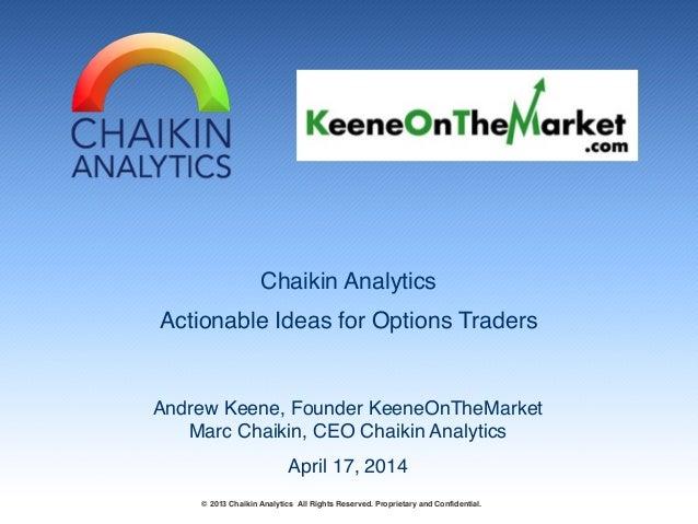 Chaikin Analytics! Actionable Ideas for Options Traders Andrew Keene, Founder KeeneOnTheMarket! Marc Chaikin, CEO Chaikin ...