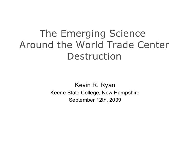 The Emerging Science  Around the World Trade Center Destruction Kevin R. Ryan Keene State College, New Hampshire September...