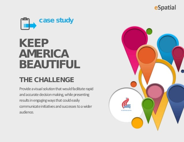 case studyKEEPAMERICABEAUTIFULTHE CHALLENGEProvide a visual solution that would facilitate rapidand accurate decision mak...