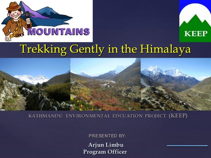Trekking Gently in the Himalaya KATHMANDU ENVIRONMENTAL EDCUATION PROJECT   (KEEP)                  PRESENTED BY:         ...