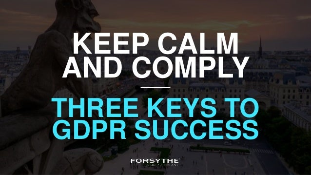 KEEP CALM AND COMPLY THREE KEYS TO GDPR SUCCESS