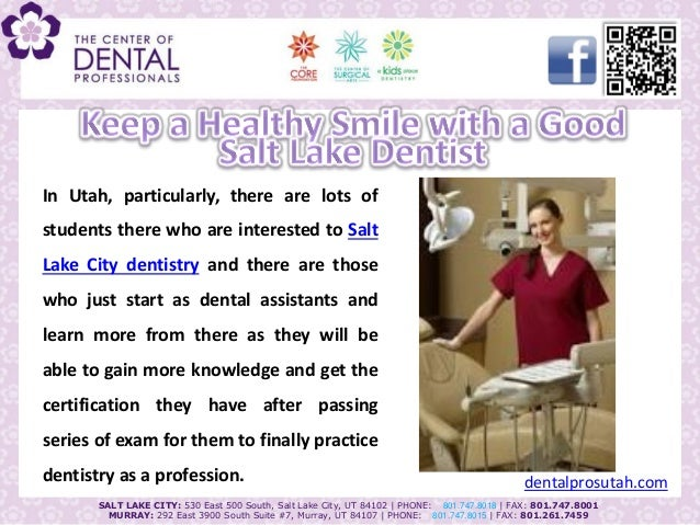 In Utah, particularly, there are lots of students there who are interested to Salt Lake City dentistry and there are those...