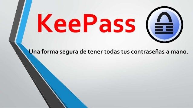 KeePass Una forma segura de tener todas tus contraseñas a mano.