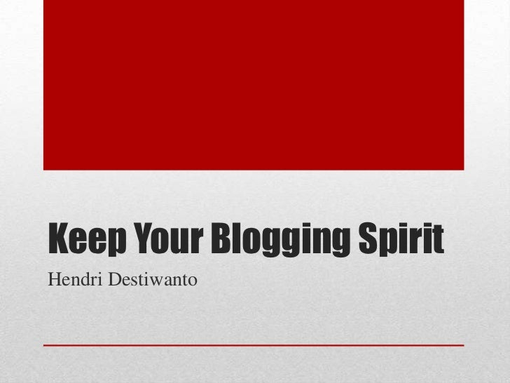 Keep Your Blogging SpiritHendri Destiwanto