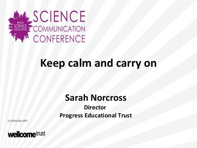 Keep calm and carry onSarah NorcrossDirectorProgress Educational Trust