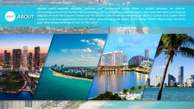 ABOUT: Miami's warm weather, exquisite beaches and atmosphere make Miami a perfect getaway for anyone. Containing some of ...
