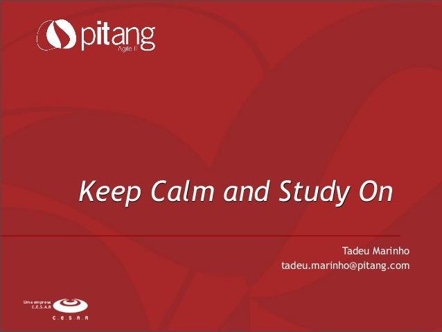 Keep Calm and Study OnUma empresaC.E.S.A.RTadeu Marinhotadeu.marinho@pitang.com