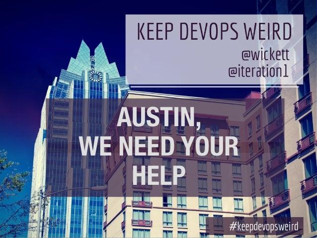 AUSTIN, WE NEED YOUR HELP