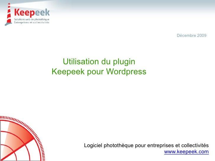 Décembre 2009       Utilisation du plugin Keepeek pour Wordpress            Logiciel photothèque pour entreprises et colle...