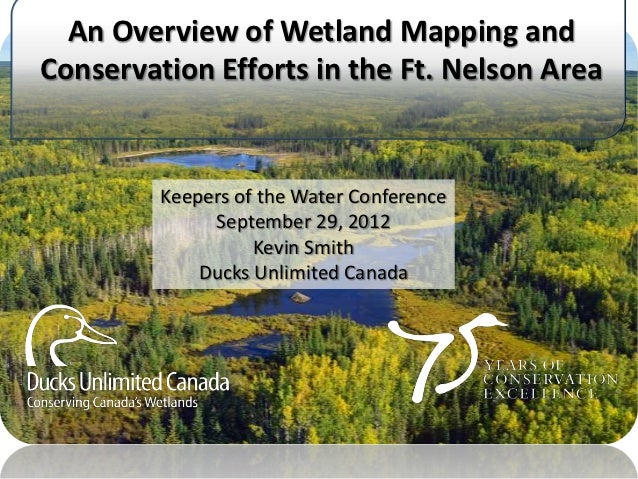 An Overview of Wetland Mapping andConservation Efforts in the Ft. Nelson Area         Keepers of the Water Conference     ...