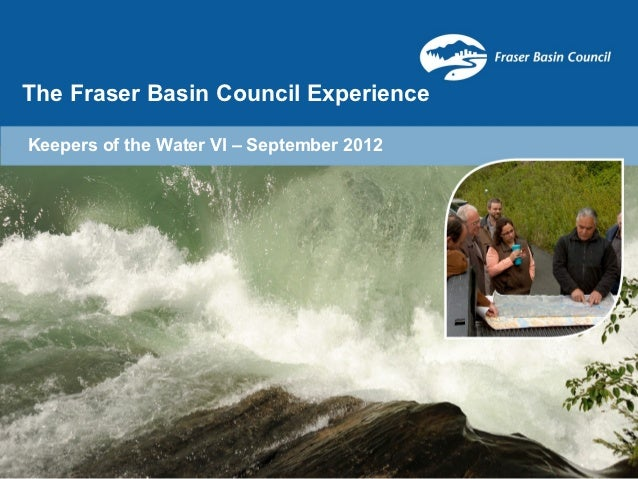 The Fraser Basin Council ExperienceKeepers of the Water VI – September 2012
