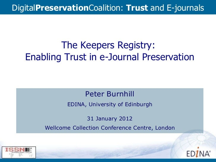 The Keepers Registry:  Enabling Trust in e-Journal Preservation Peter Burnhill EDINA, University of Edinburgh 31 January 2...