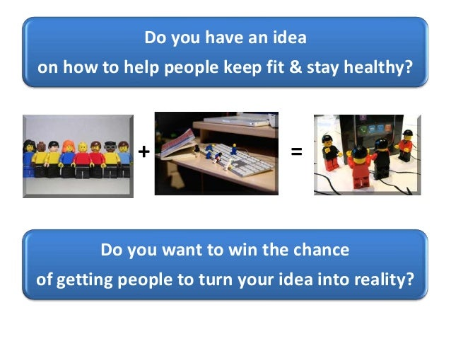 Do you have an idea on how to help people keep fit & stay healthy? + = Do you want to win the chance of getting people to ...