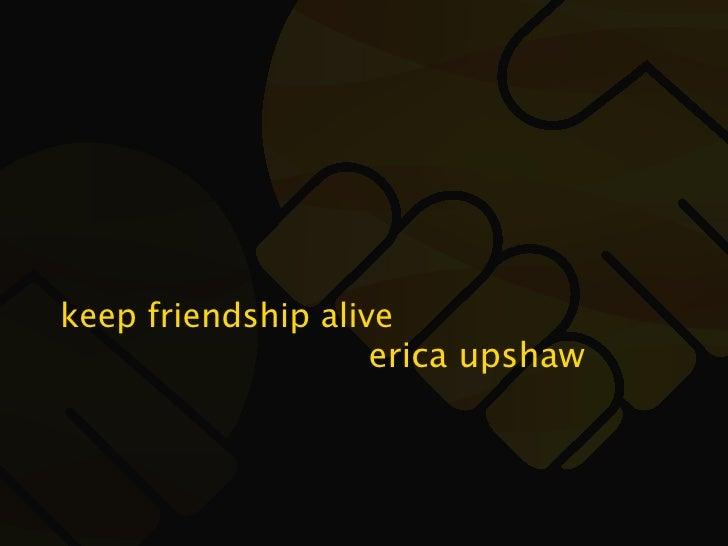keep friendship alive                     erica upshaw