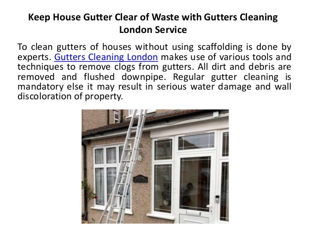 Keep House Gutter Clear of Waste with Gutters Cleaning London Service To clean gutters of houses without using scaffolding...