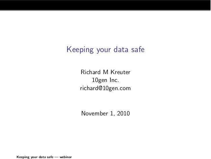 Keeping your data safe                                     Richard M Kreuter                                         10gen...