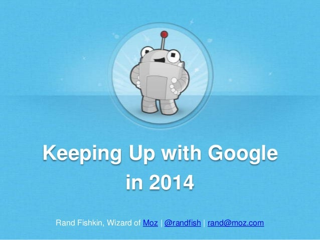 Keeping Up with Google in 2014 Rand Fishkin, Wizard of Moz | @randfish | rand@moz.com