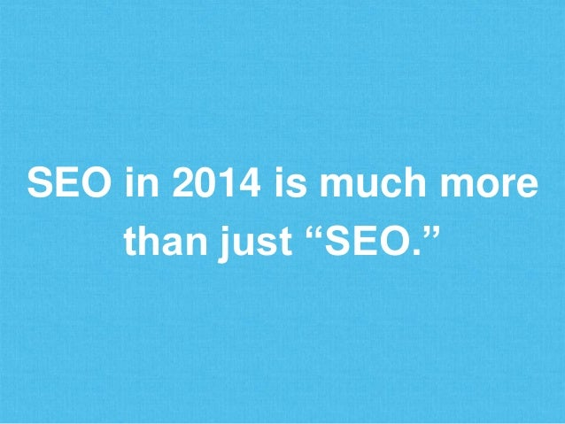"""SEO in 2014 is much more than just """"SEO."""""""