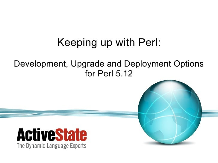 Keeping up with Perl: Development, Upgrade and Deployment Options for Perl 5.12