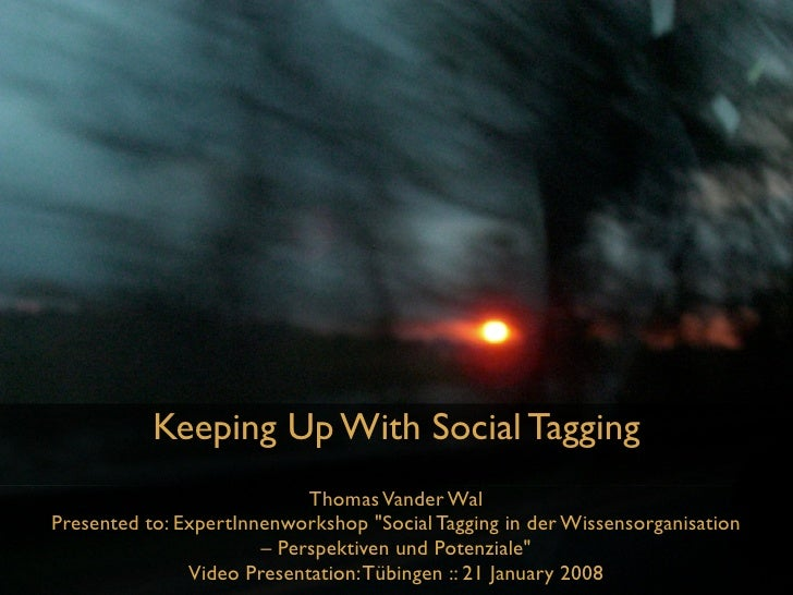 Keeping Up With Social Tagging                             Thomas Vander Wal Presented to: ExpertInnenworkshop quot;Social...