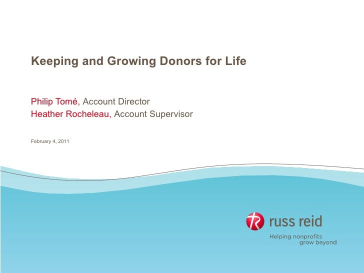 Keeping and Growing Donors for Life Philip Tomé,  Account Director Heather Rocheleau,  Account Supervisor February 4, 2011