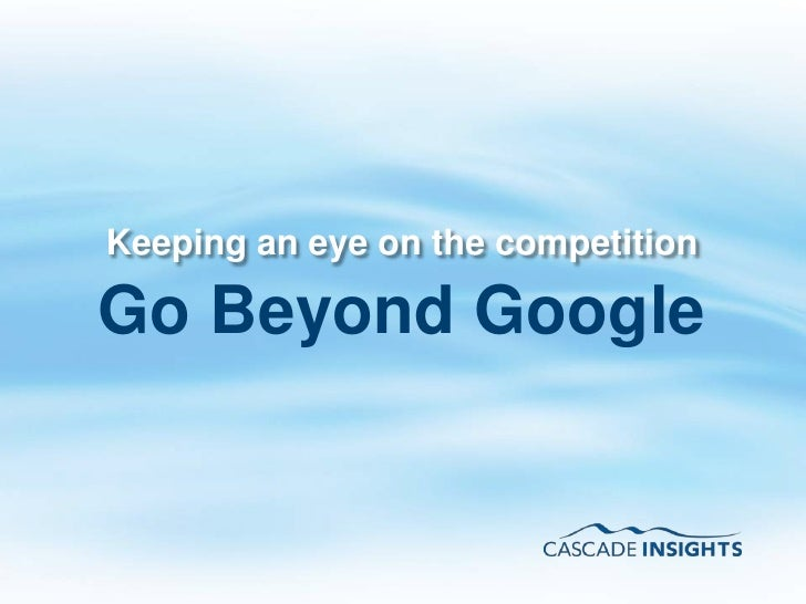 Keeping an eye on the competition <br />Go Beyond Google<br />