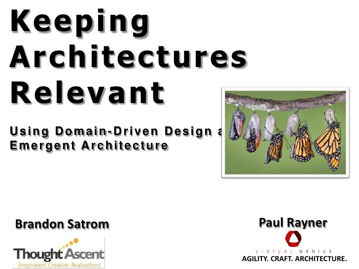 Keeping Architectures Relevant<br />Using Domain-Driven Design and <br />Emergent Architecture<br />Paul Rayner<br />Brand...